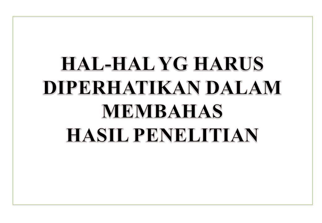 HAL-HAL YG HARUS DIPERHATIKAN DALAM MEMBAHAS HASIL PENELITIAN