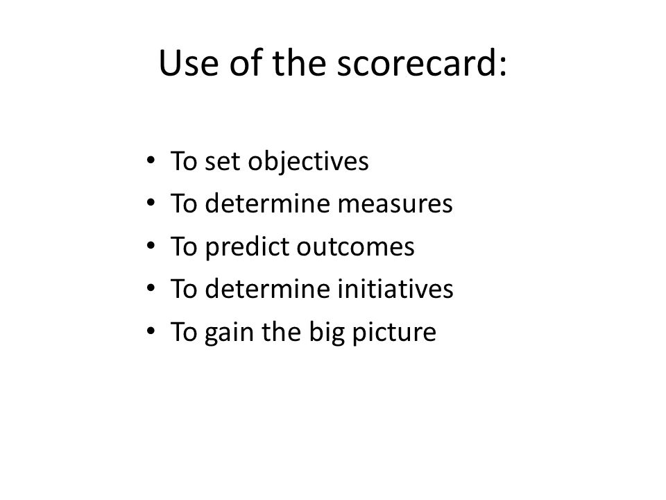 Use of the scorecard: To set objectives To determine measures