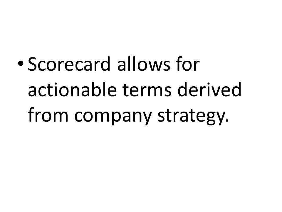 Scorecard allows for actionable terms derived from company strategy.