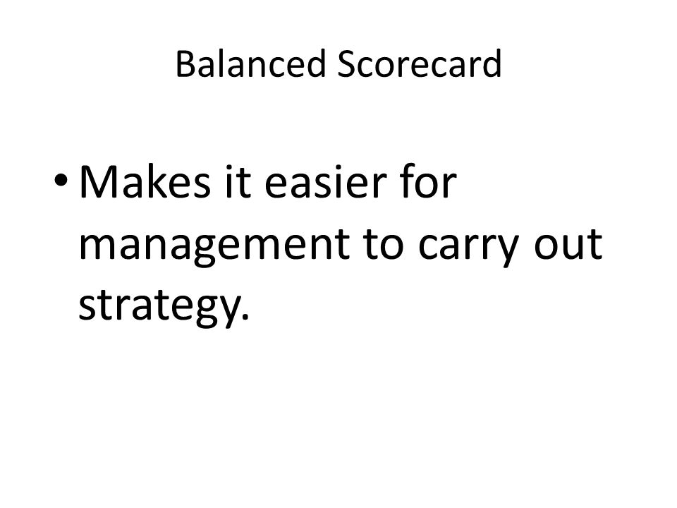 Makes it easier for management to carry out strategy.