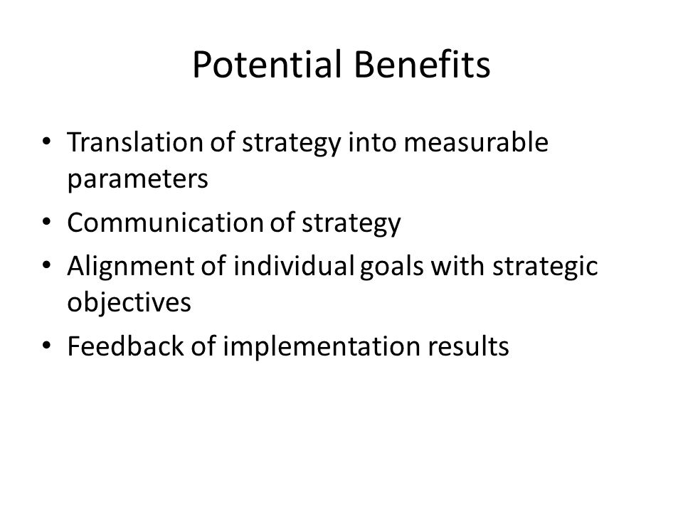 Potential Benefits Translation of strategy into measurable parameters