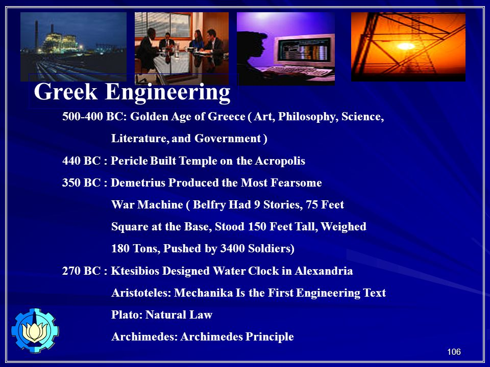 Greek Engineering 500-400 BC: Golden Age of Greece ( Art, Philosophy, Science, Literature, and Government )