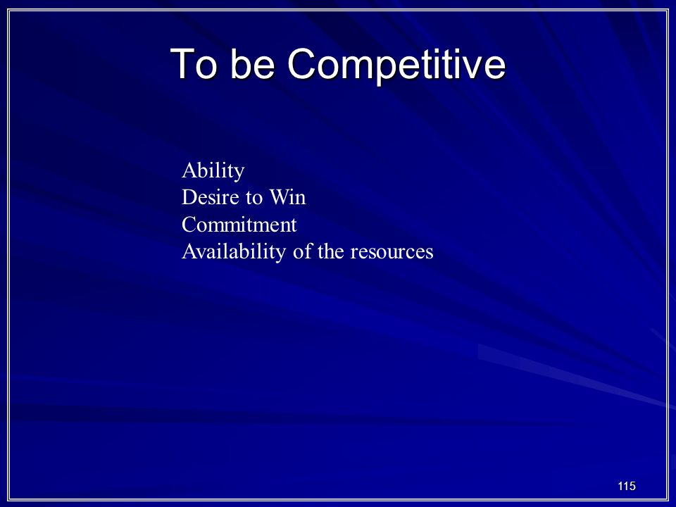 To be Competitive Ability Desire to Win Commitment