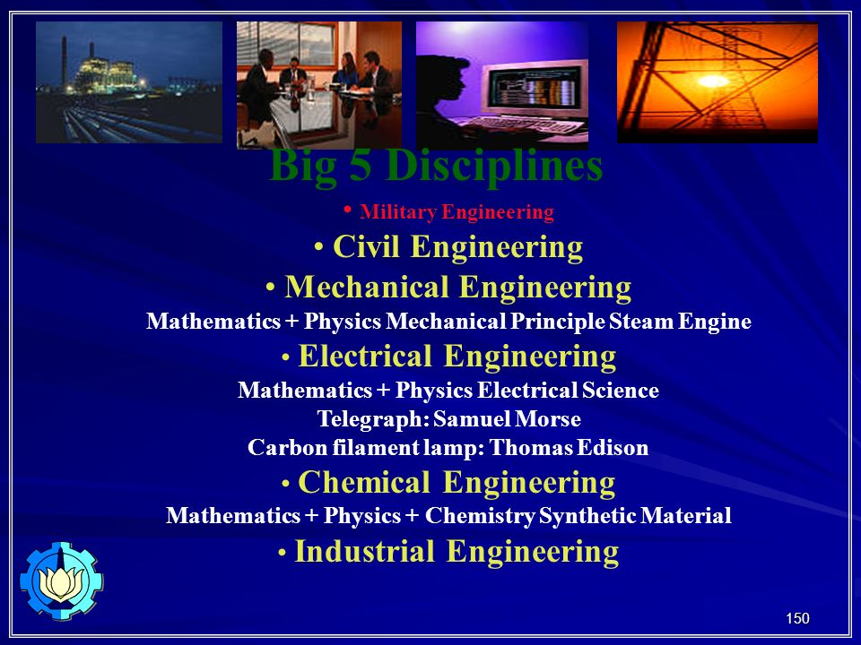 Big 5 Disciplines • Civil Engineering • Mechanical Engineering