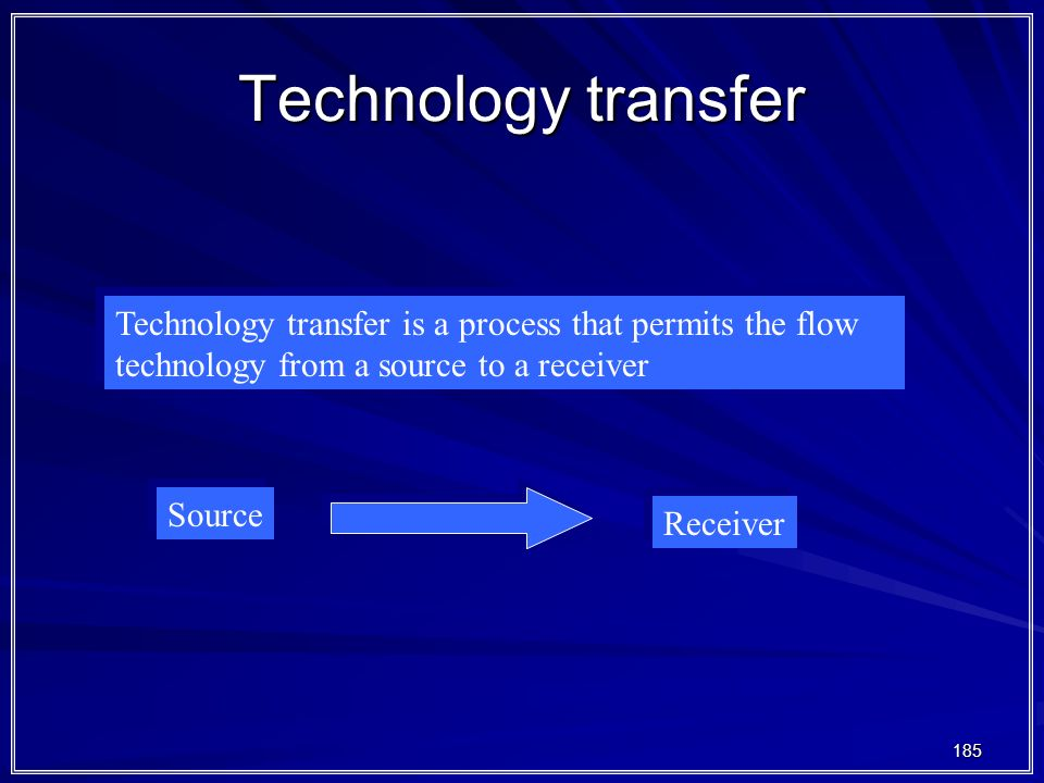 Technology transfer Technology transfer is a process that permits the flow technology from a source to a receiver.