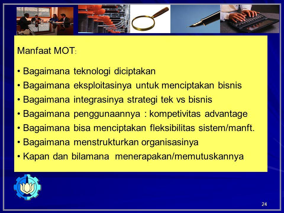 Manfaat MOT: Bagaimana teknologi diciptakan. Bagaimana eksploitasinya untuk menciptakan bisnis. Bagaimana integrasinya strategi tek vs bisnis.