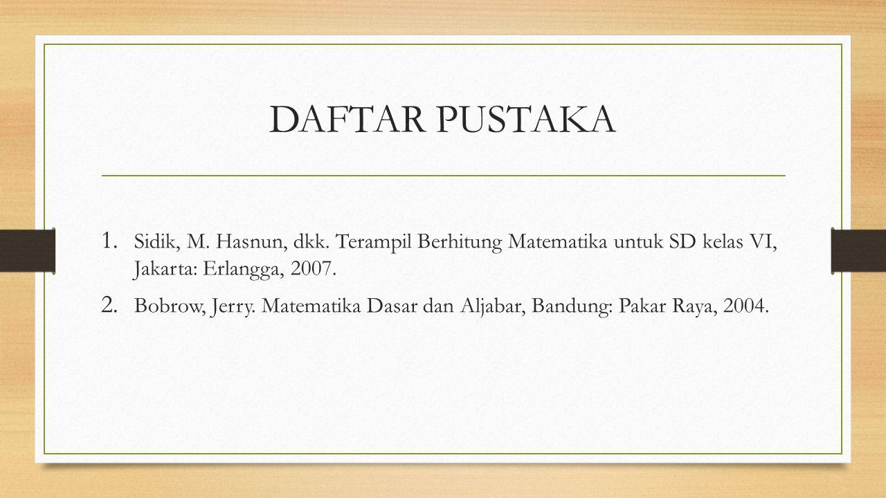 DAFTAR PUSTAKA Sidik, M. Hasnun, dkk. Terampil Berhitung Matematika untuk SD kelas VI, Jakarta: Erlangga, 2007.