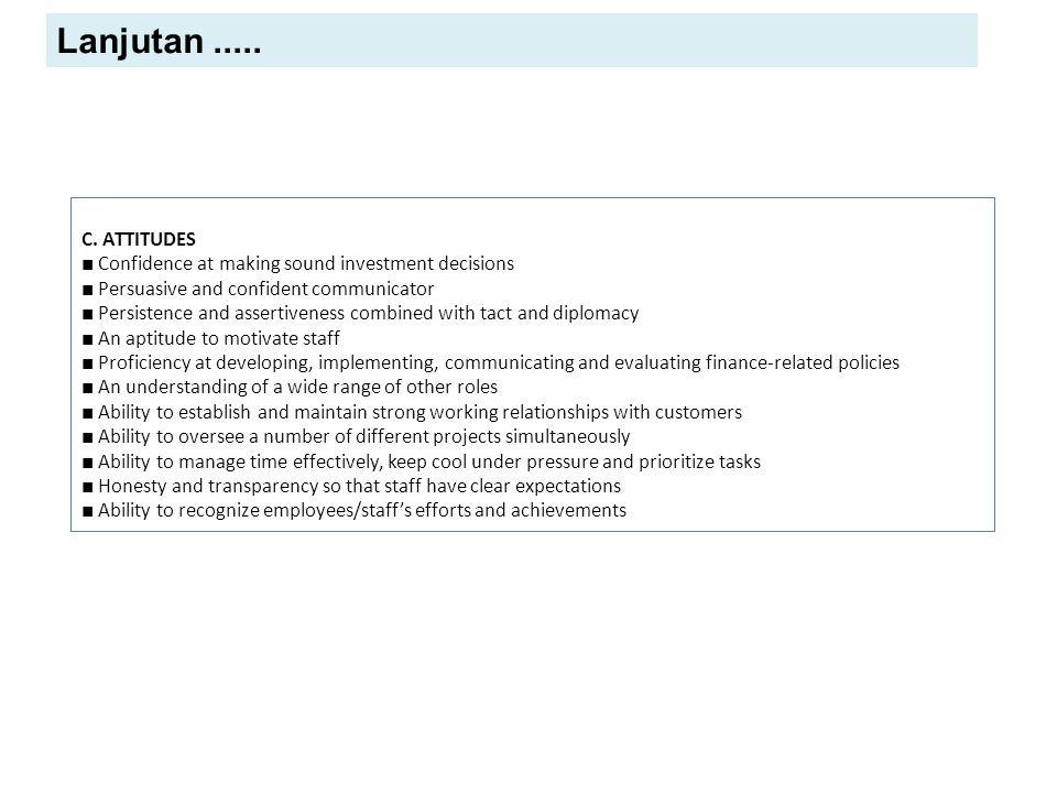 Lanjutan ..... C. ATTITUDES. ■ Confidence at making sound investment decisions. ■ Persuasive and confident communicator.
