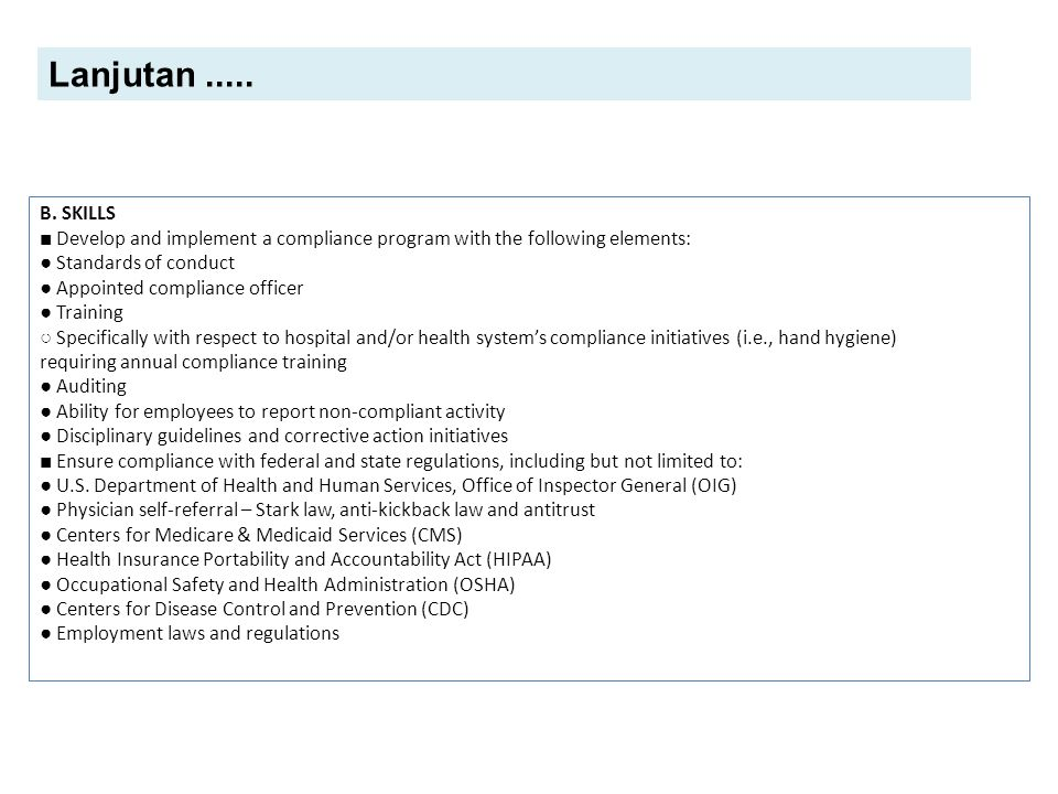 Lanjutan ..... B. SKILLS. ■ Develop and implement a compliance program with the following elements: