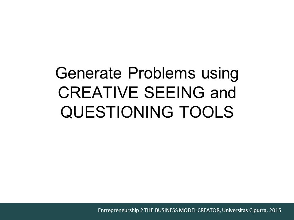 Generate Problems using CREATIVE SEEING and QUESTIONING TOOLS