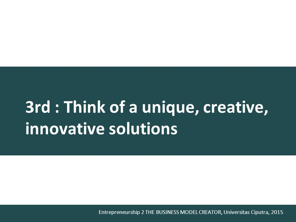 3rd : Think of a unique, creative, innovative solutions