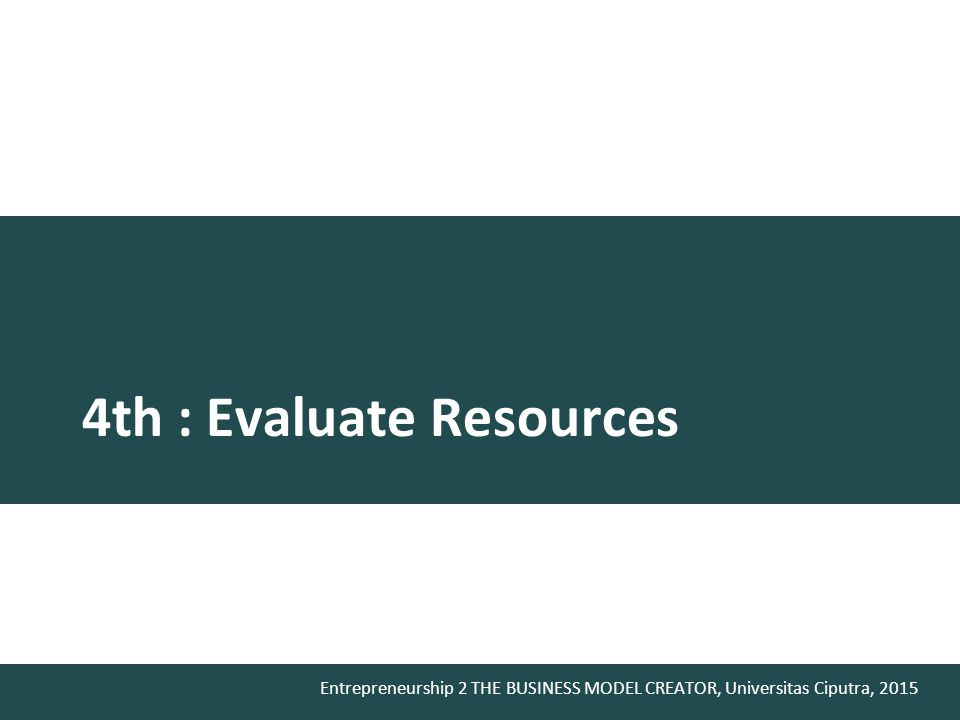 4th : Evaluate Resources
