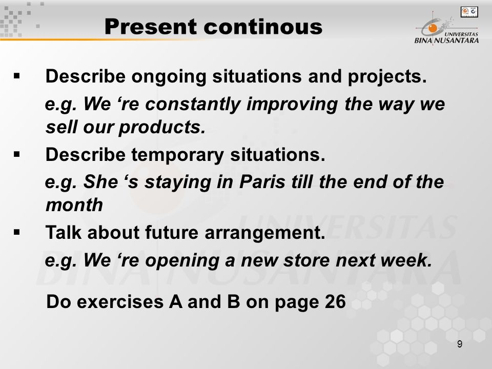 Present continous Describe ongoing situations and projects.