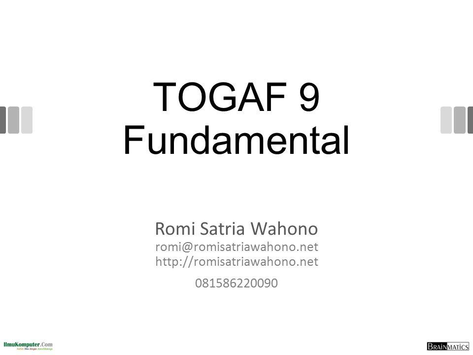 TOGAF 9 Fundamental Romi Satria Wahono romi@romisatriawahono.net http://romisatriawahono.net.