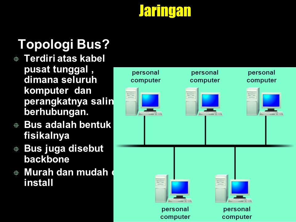 Jaringan Topologi Bus Terdiri atas kabel pusat tunggal , dimana seluruh komputer dan perangkatnya saling berhubungan.