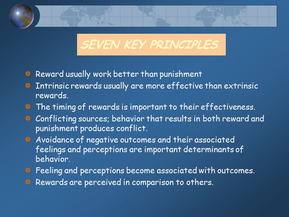 SEVEN KEY PRINCIPLES Reward usually work better than punishment