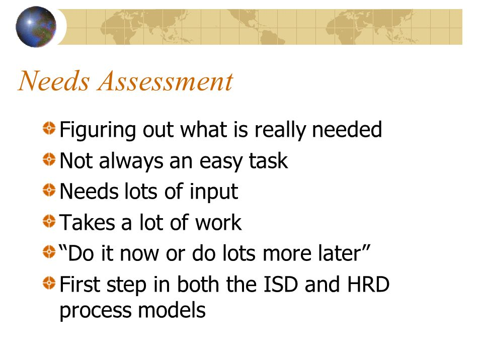 Needs Assessment Figuring out what is really needed