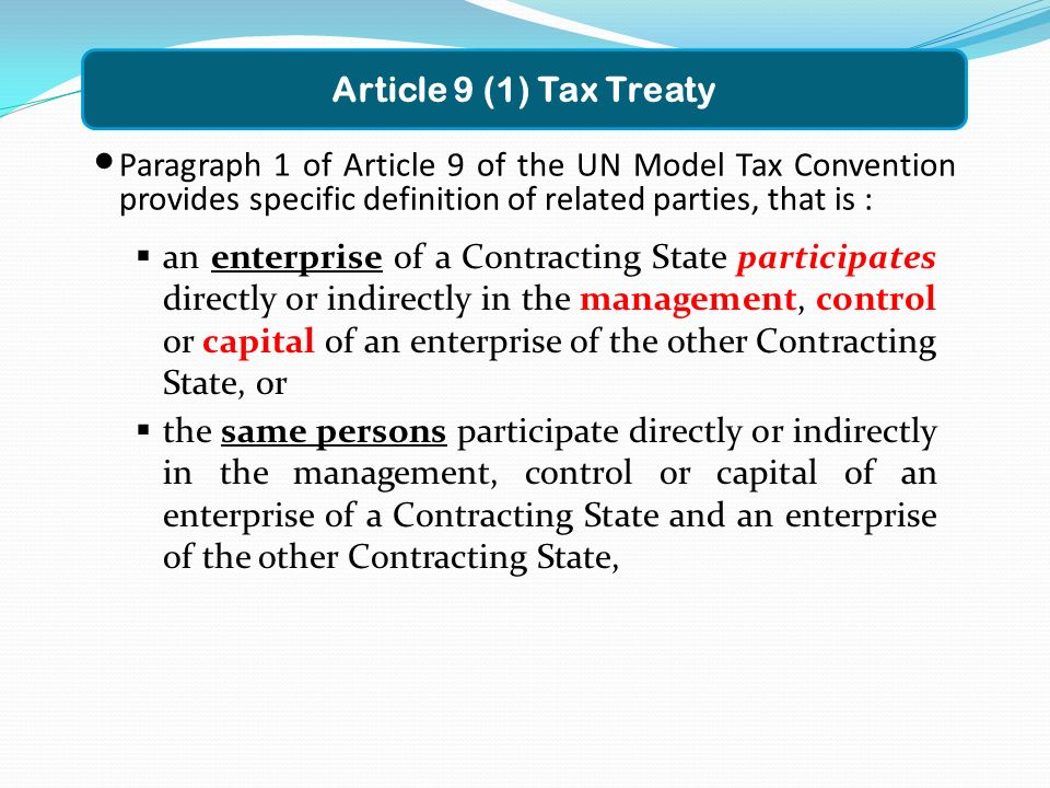 Article 9 (1) Tax Treaty Paragraph 1 of Article 9 of the UN Model Tax Convention provides specific definition of related parties, that is :
