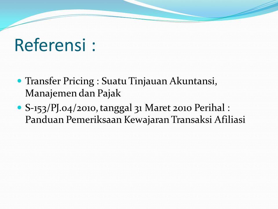 Referensi : Transfer Pricing : Suatu Tinjauan Akuntansi, Manajemen dan Pajak.