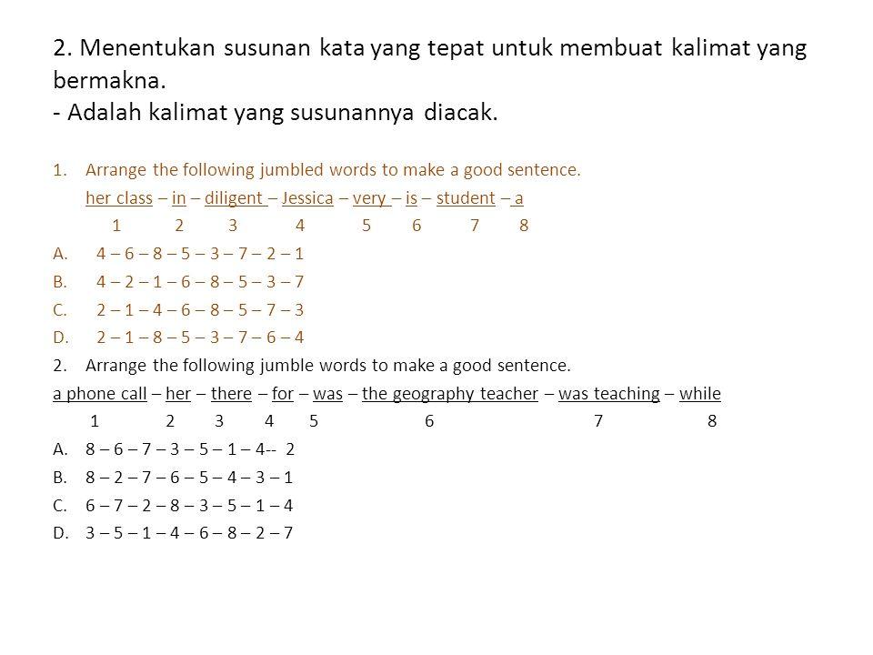 2. Menentukan susunan kata yang tepat untuk membuat kalimat yang bermakna. - Adalah kalimat yang susunannya diacak.