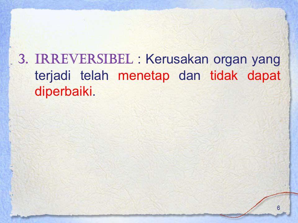 Irreversibel : Kerusakan organ yang terjadi telah menetap dan tidak dapat diperbaiki.