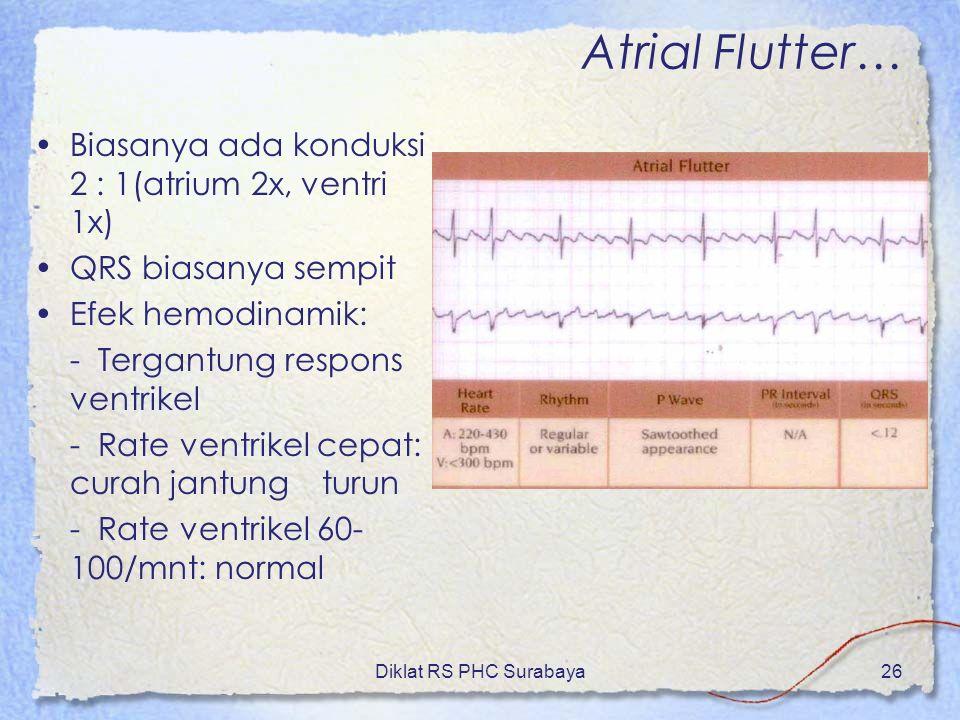 Atrial Flutter… Biasanya ada konduksi 2 : 1(atrium 2x, ventri 1x)