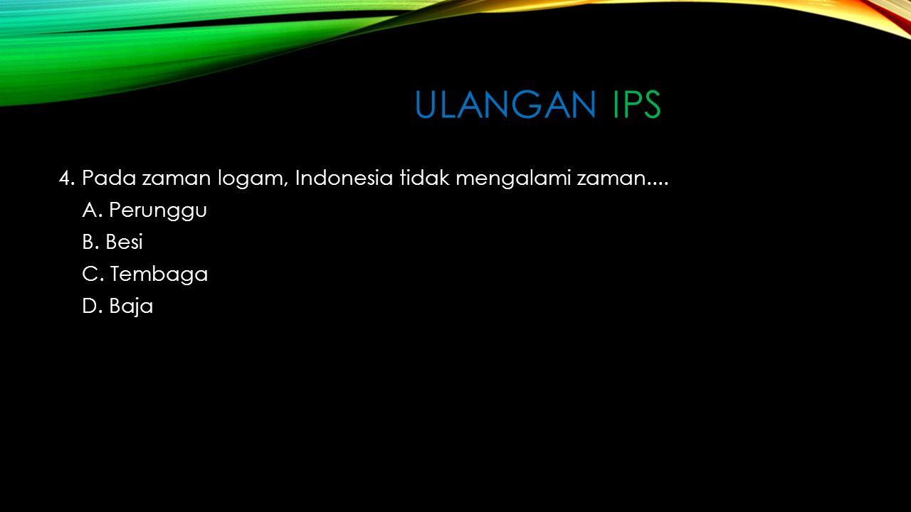 ulangan ips 4. Pada zaman logam, Indonesia tidak mengalami zaman....