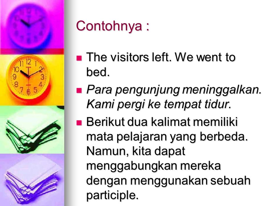 Contohnya : The visitors left. We went to bed.