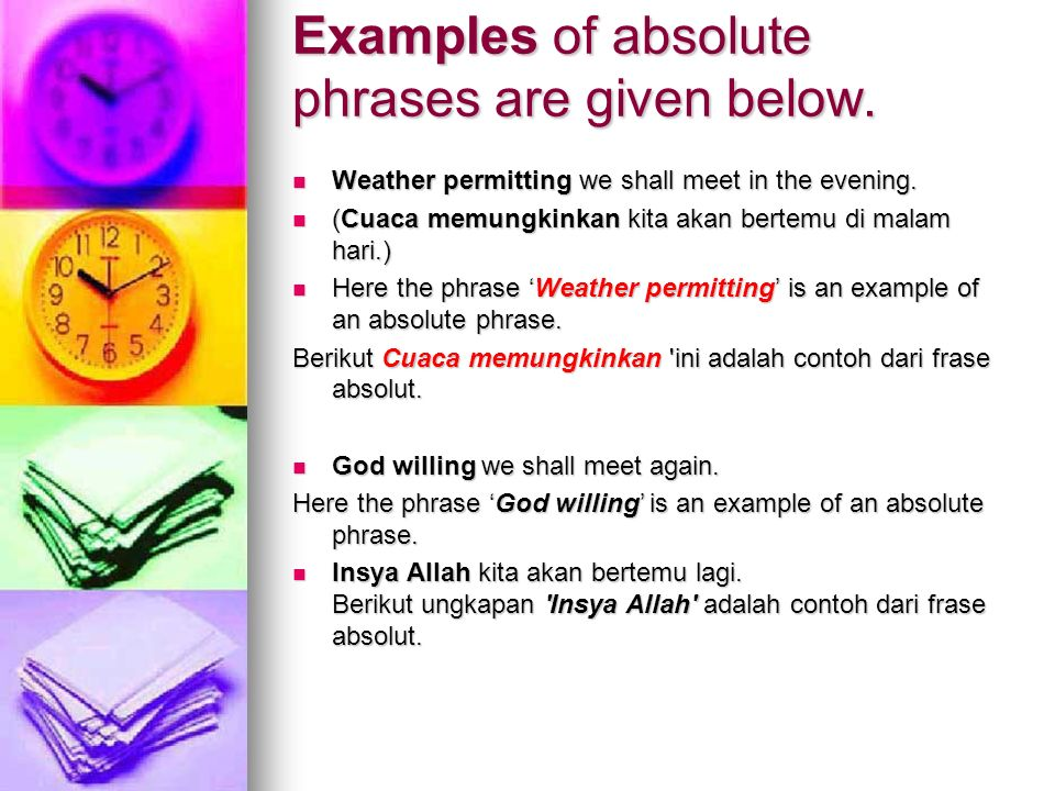 Examples of absolute phrases are given below.