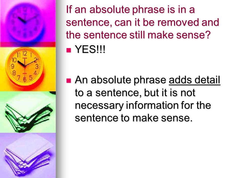 If an absolute phrase is in a sentence, can it be removed and the sentence still make sense