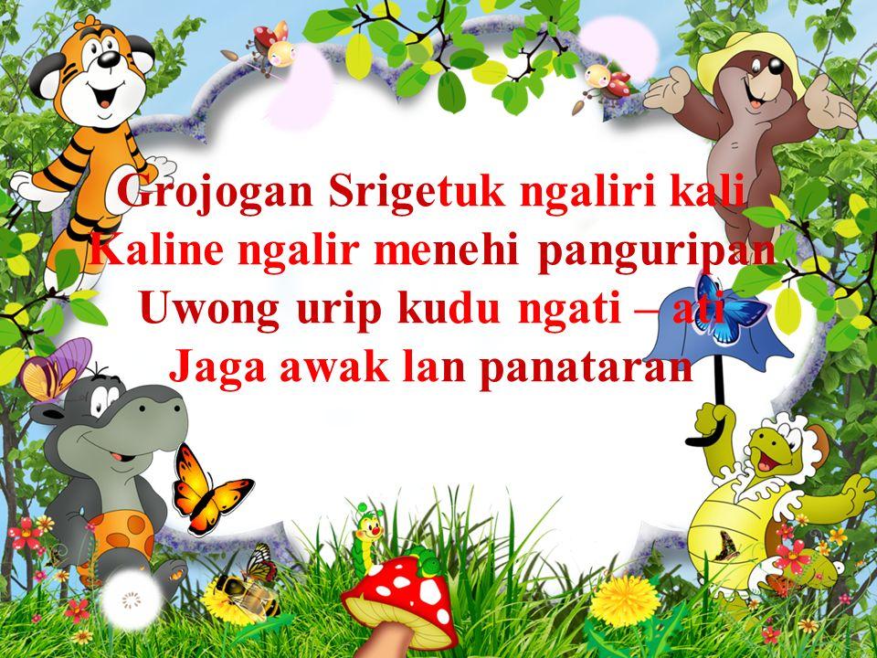 Grojogan Srigetuk ngaliri kali Kaline ngalir menehi panguripan Uwong urip kudu ngati – ati Jaga awak lan panataran