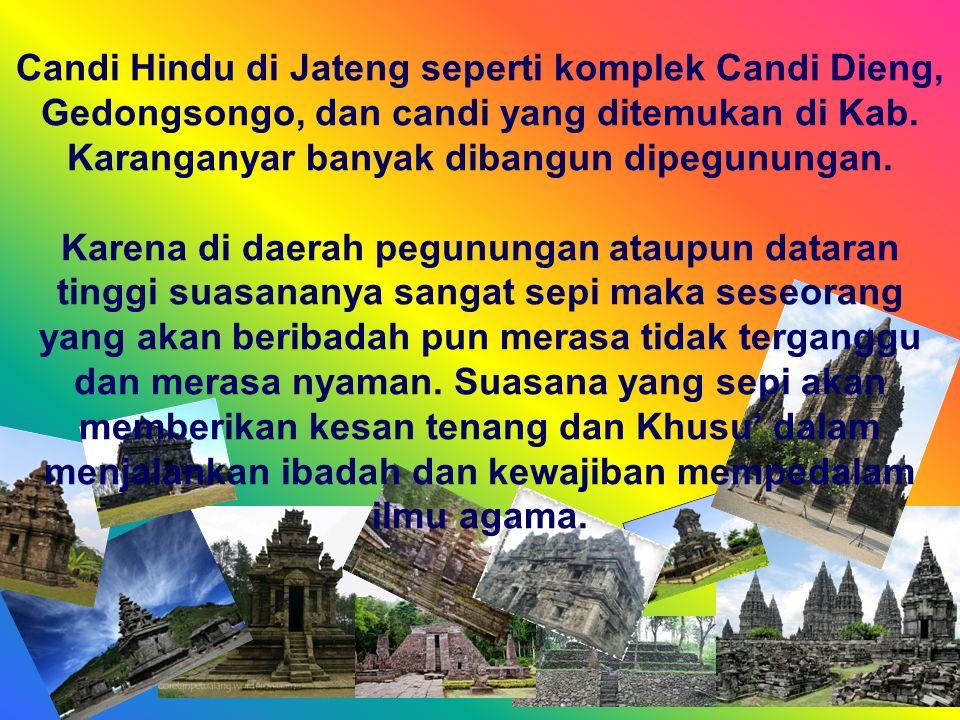 Candi Hindu di Jateng seperti komplek Candi Dieng, Gedongsongo, dan candi yang ditemukan di Kab.