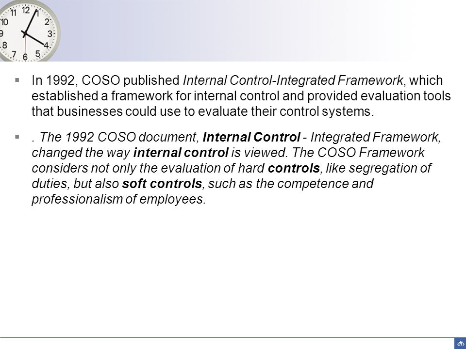 In 1992, COSO published Internal Control-Integrated Framework, which established a framework for internal control and provided evaluation tools that businesses could use to evaluate their control systems.