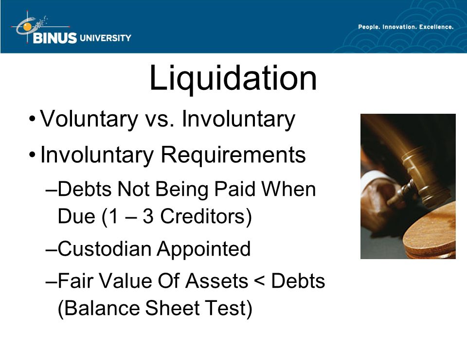 Liquidation Voluntary vs. Involuntary Involuntary Requirements