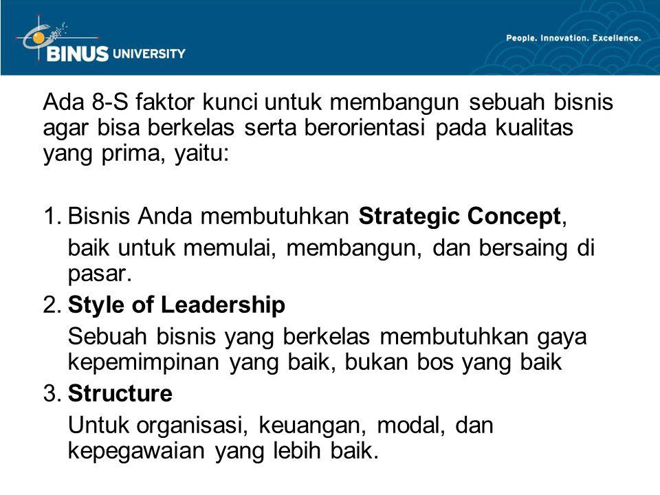 Ada 8-S faktor kunci untuk membangun sebuah bisnis agar bisa berkelas serta berorientasi pada kualitas yang prima, yaitu: