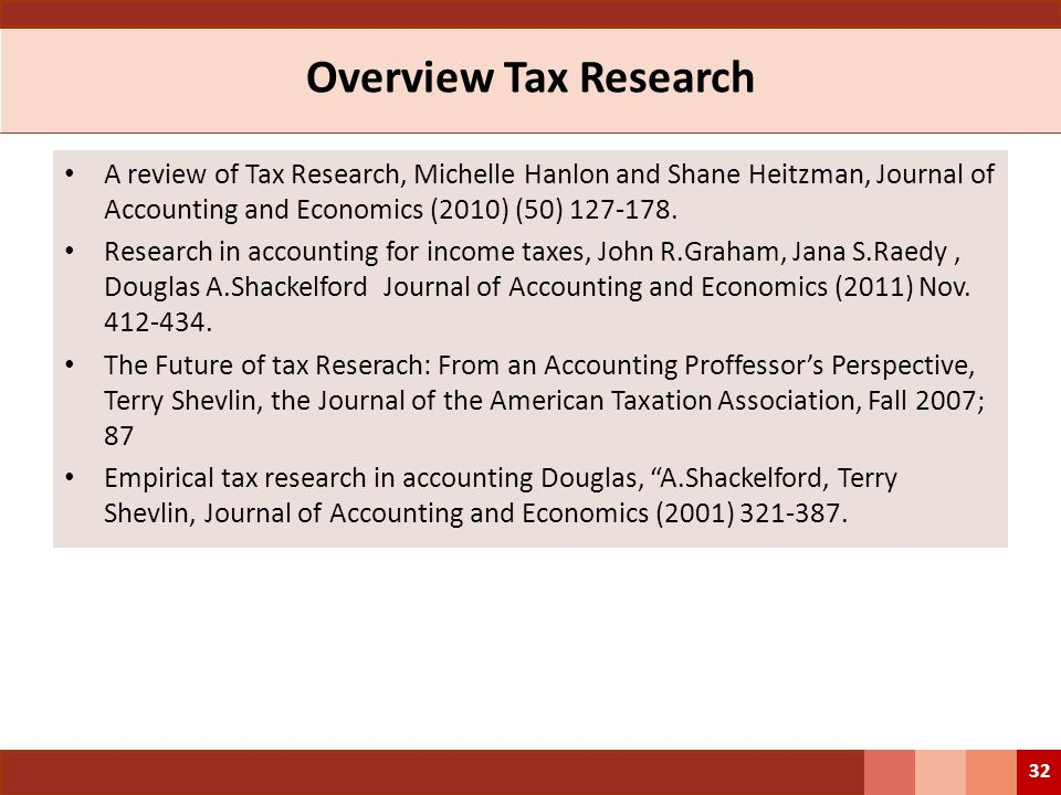 Overview Tax Research A review of Tax Research, Michelle Hanlon and Shane Heitzman, Journal of Accounting and Economics (2010) (50) 127-178.
