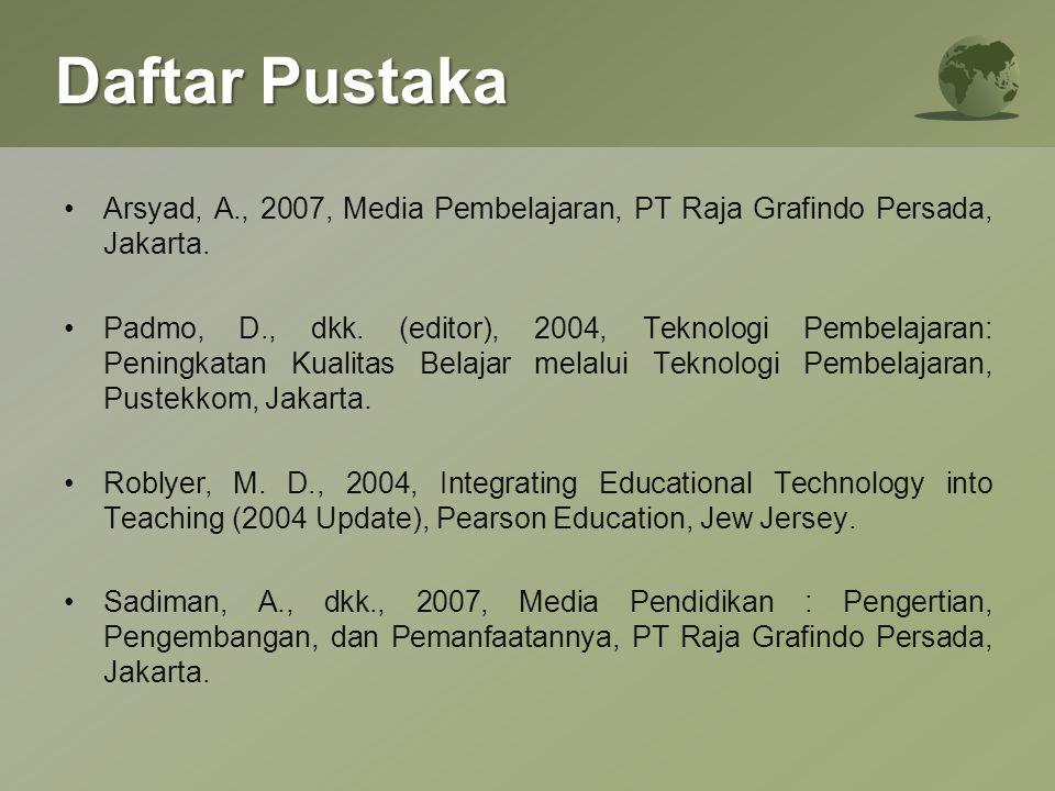 Daftar Pustaka Arsyad, A., 2007, Media Pembelajaran, PT Raja Grafindo Persada, Jakarta.
