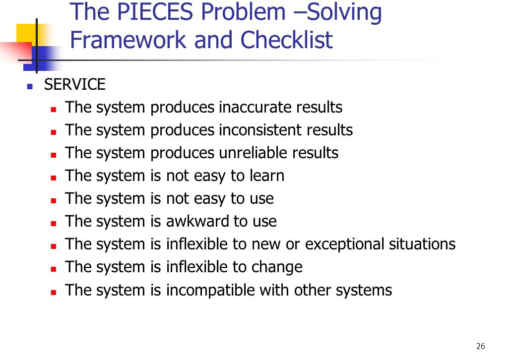 using pieces problem solving framework in information systems Tion's current information system explain how the pieces framework can be used to classify prob-lems in an information systemans: each letter of pieces stands for a potential problem.