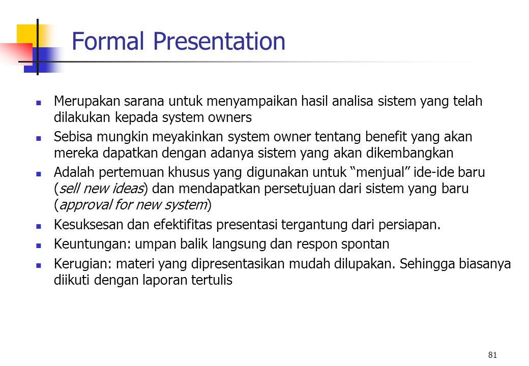 Formal Presentation Merupakan sarana untuk menyampaikan hasil analisa sistem yang telah dilakukan kepada system owners.