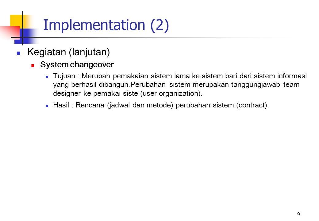 Implementation (2) Kegiatan (lanjutan) System changeover