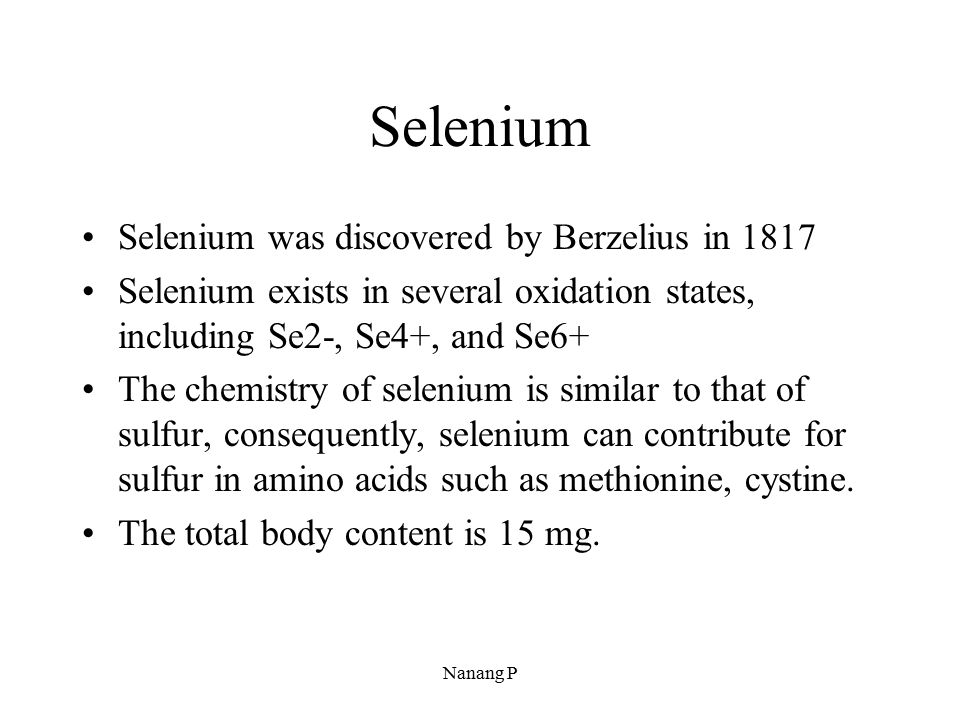 Selenium Selenium was discovered by Berzelius in 1817