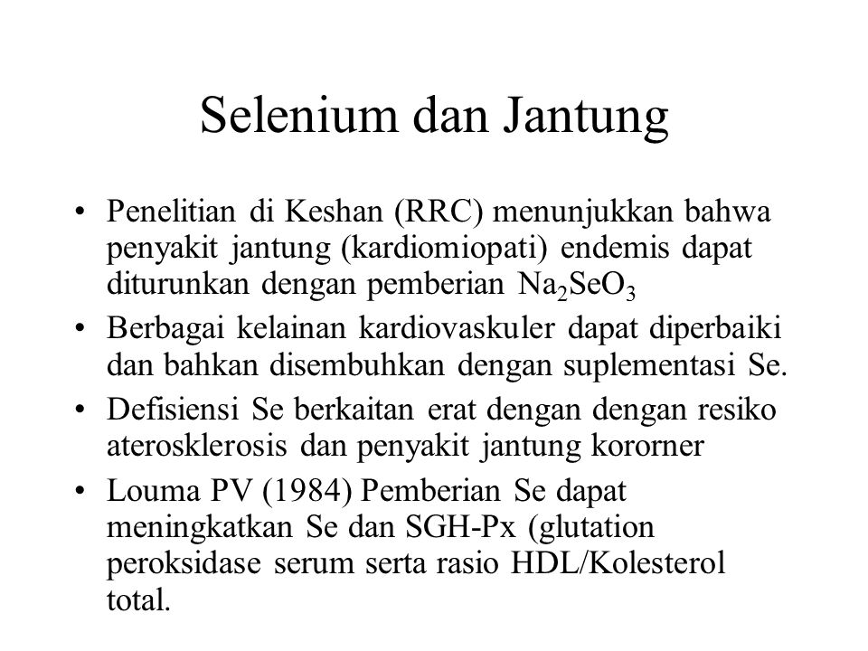Selenium dan Jantung Penelitian di Keshan (RRC) menunjukkan bahwa penyakit jantung (kardiomiopati) endemis dapat diturunkan dengan pemberian Na2SeO3.