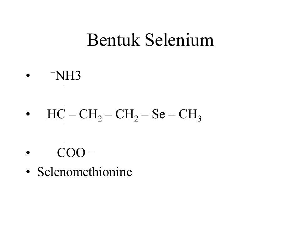 Bentuk Selenium +NH3 HC – CH2 – CH2 – Se – CH3 COO – Selenomethionine