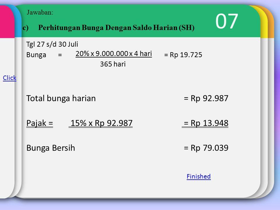 07 Total bunga harian = Rp 92.987 Pajak = 15% x Rp 92.987 = Rp 13.948