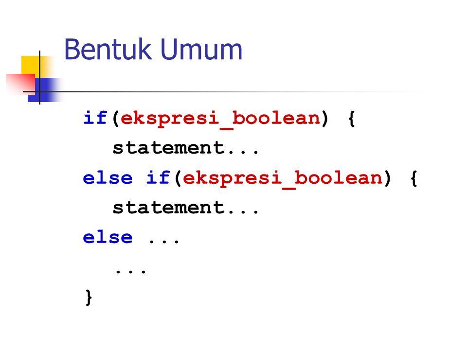 Bentuk Umum if(ekspresi_boolean) { statement...