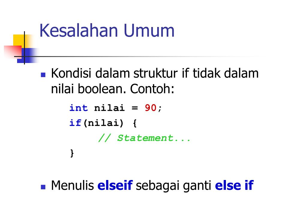 Kesalahan Umum Kondisi dalam struktur if tidak dalam nilai boolean. Contoh: int nilai = 90; if(nilai) {