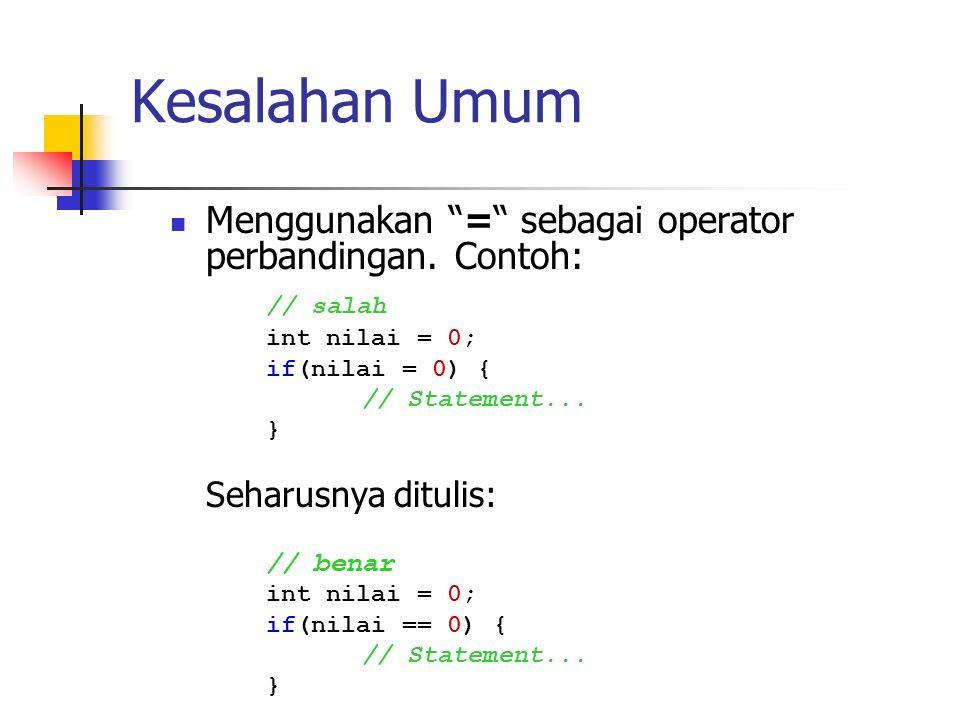 Kesalahan Umum Menggunakan = sebagai operator perbandingan. Contoh: