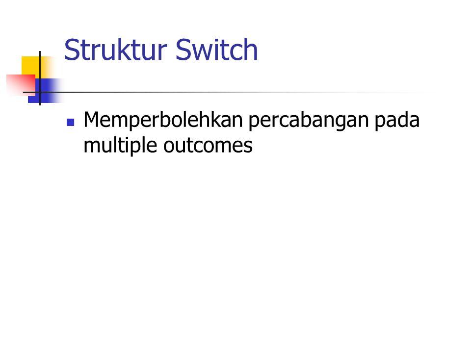 Struktur Switch Memperbolehkan percabangan pada multiple outcomes