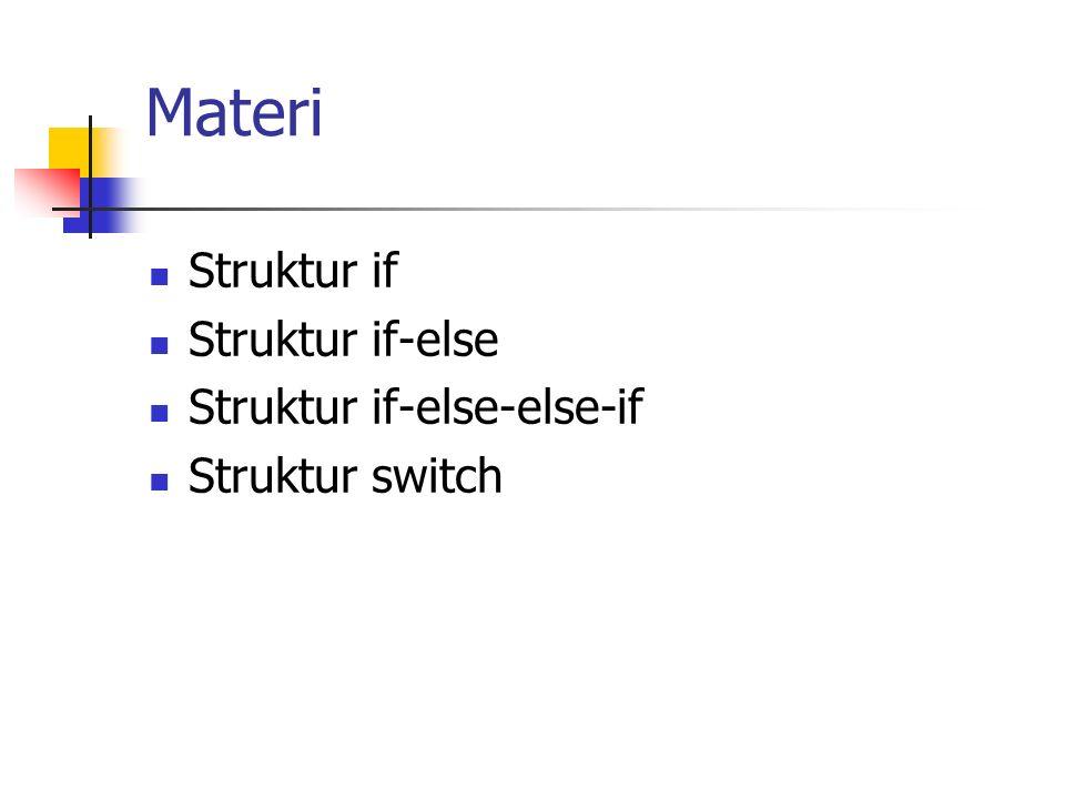 Materi Struktur if Struktur if-else Struktur if-else-else-if
