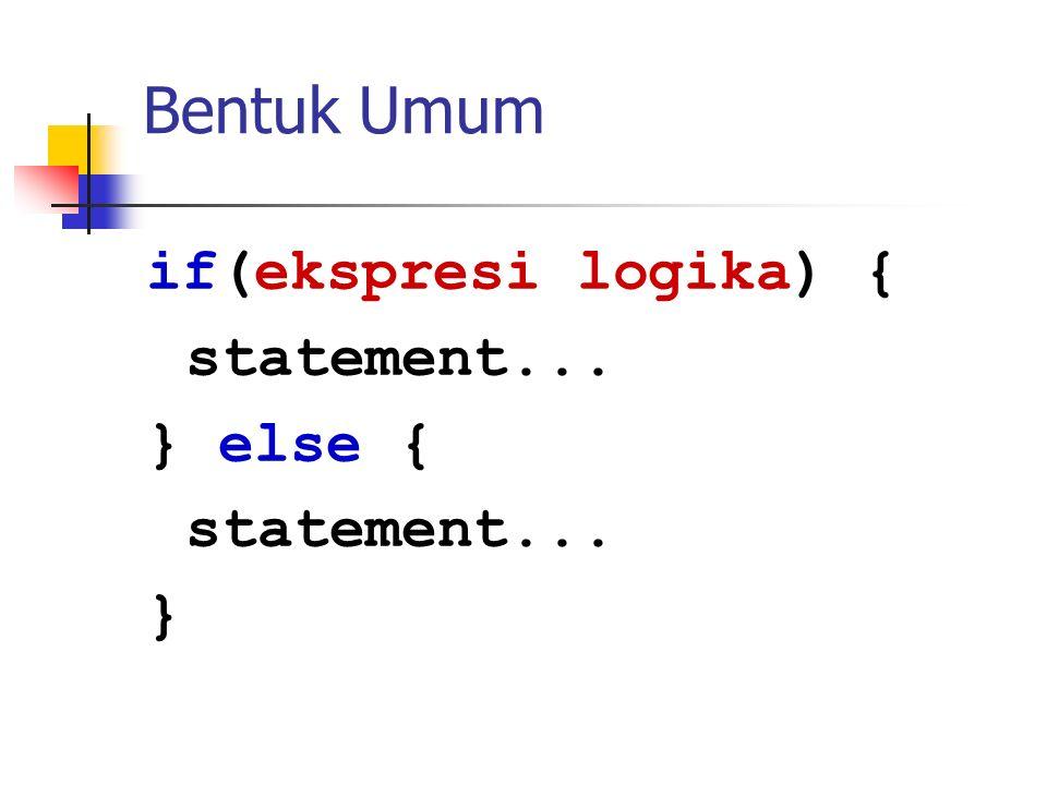 Bentuk Umum if(ekspresi logika) { statement... } else { }